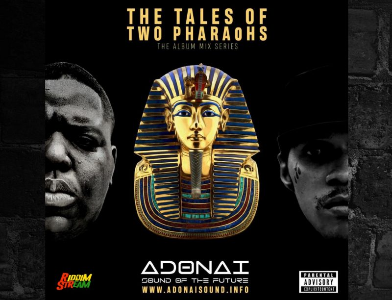 ADONAI SOUND Presents: The Tales Of Two Pharaohs (THE NOTORIOUS B.I.G vs VYBZ KARTEL)