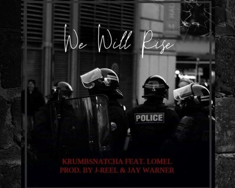 "Krumbsnatcha – ""We Will Rise"" ft. Lomel Prod. J-Reel & Jay Warner"
