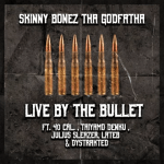 Skinny Bonez Tha Godfatha – 'Live By The Bullet' Ft. 40 Cal., Taiyamo Denku, Julius Sleazer, Lateb & Dystrakted