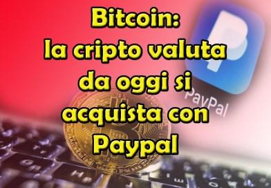 Bitcoin: la cripto valuta da oggi si acquista con Paypal