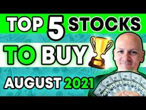 My Top 5 Stocks To Buy For August 2021