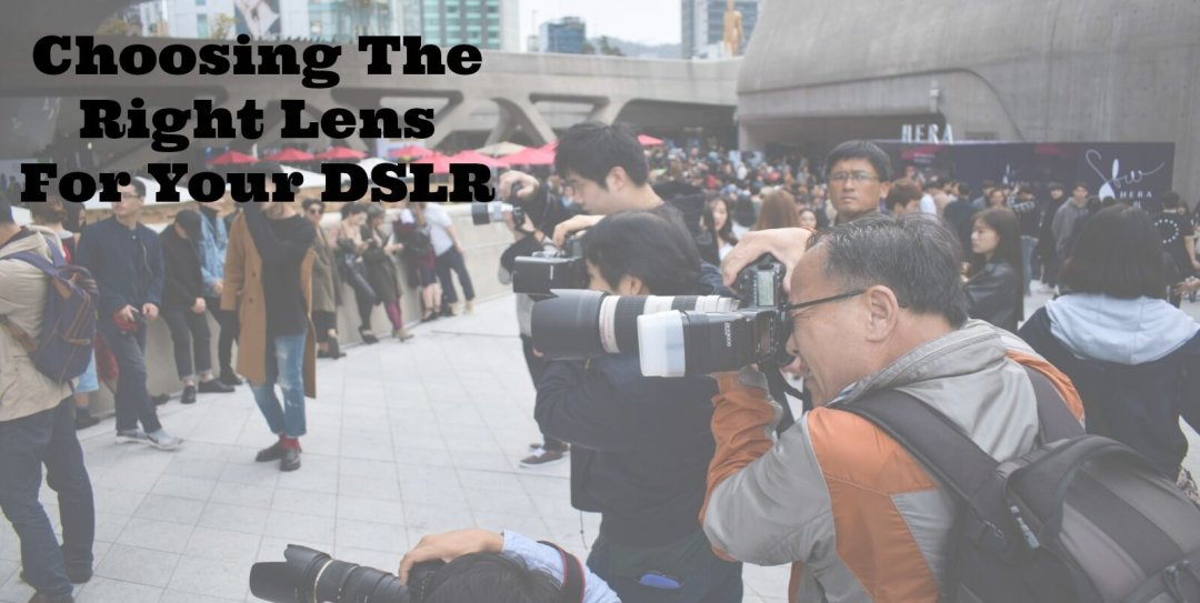 Choosing-the-Right-Lens-For-Your-DSLR