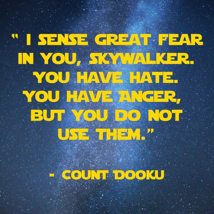 I sense a great fear in your Skywalker. You have hate. You have anger, but you do not use them. | 31 Memorable Star Wars Quotes for Geeks