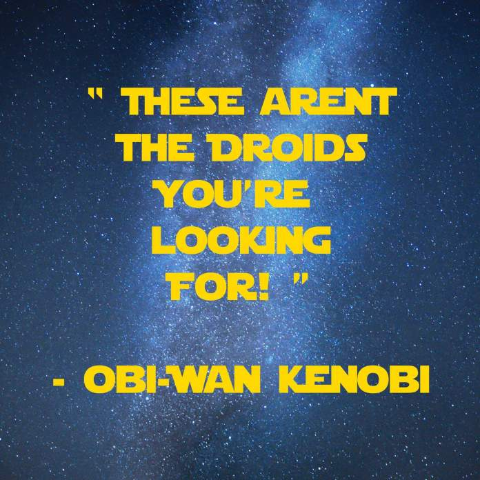These arent the droids | 31 Memorable Star Wars Quotes for Geeks