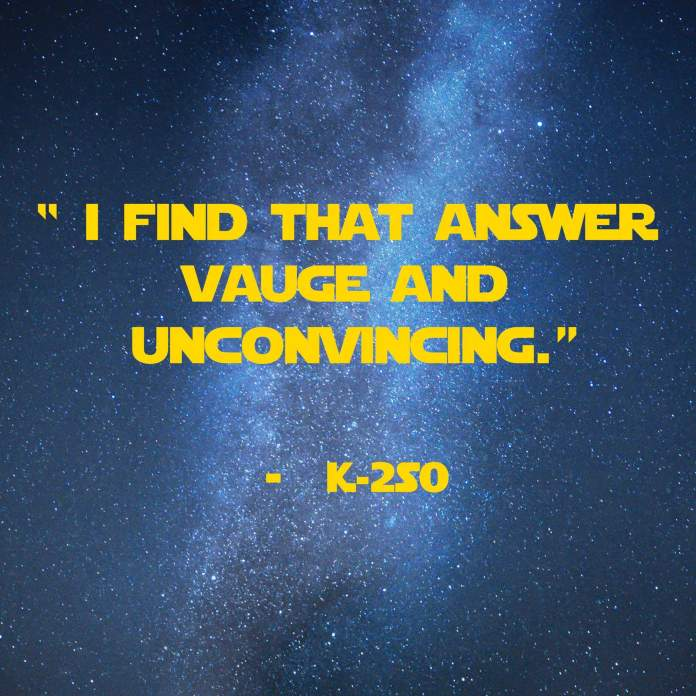I find that answer vague and unconvincing. | 31 Memorable Star Wars Quotes for Geeks
