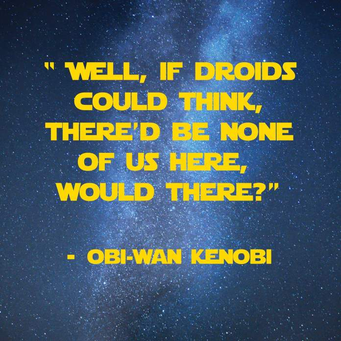 Well, if droids could think, there'd be none of us here, would there? | 31 Memorable Star Wars Quotes for Geeks