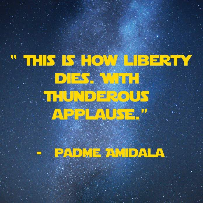 this-is-how-liberty-dies-with-thunderous-applause | 31 Memorable Star Wars Quotes for Geeks