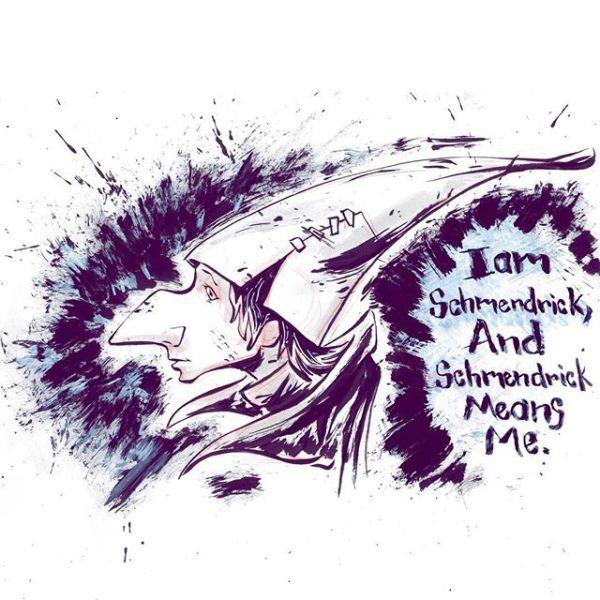I am Schmendrick, and Schmendrick means me.