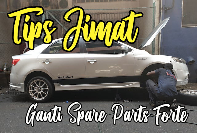 Tips Jimat Ganti Spare Parts Kia Forte