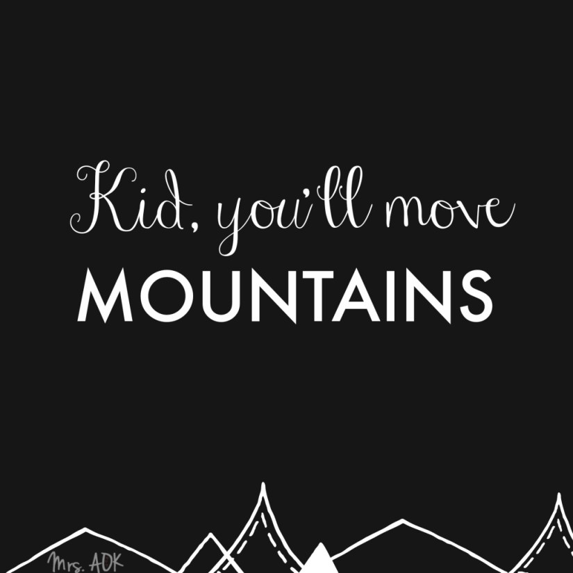 Kid, You'll Move Mountains|Dr. Seuss| Quote