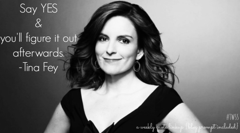 TWSS: Say YES & You'll Figure IT Out Afterwards- Tina Fey