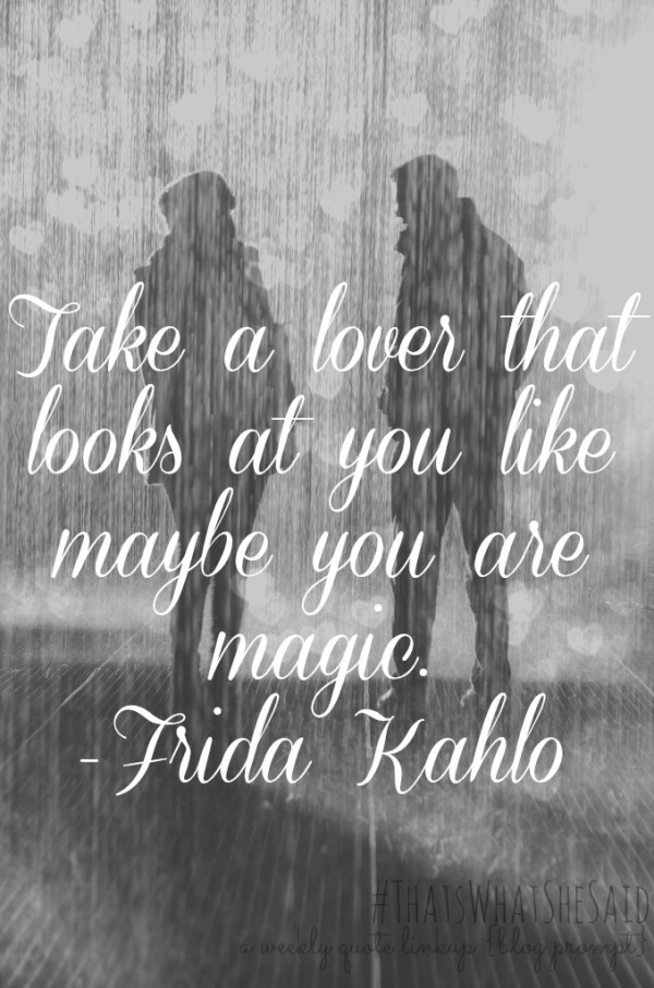 TWSS Quote Take A Lover That Looks At You Like Maybe You Are Magic