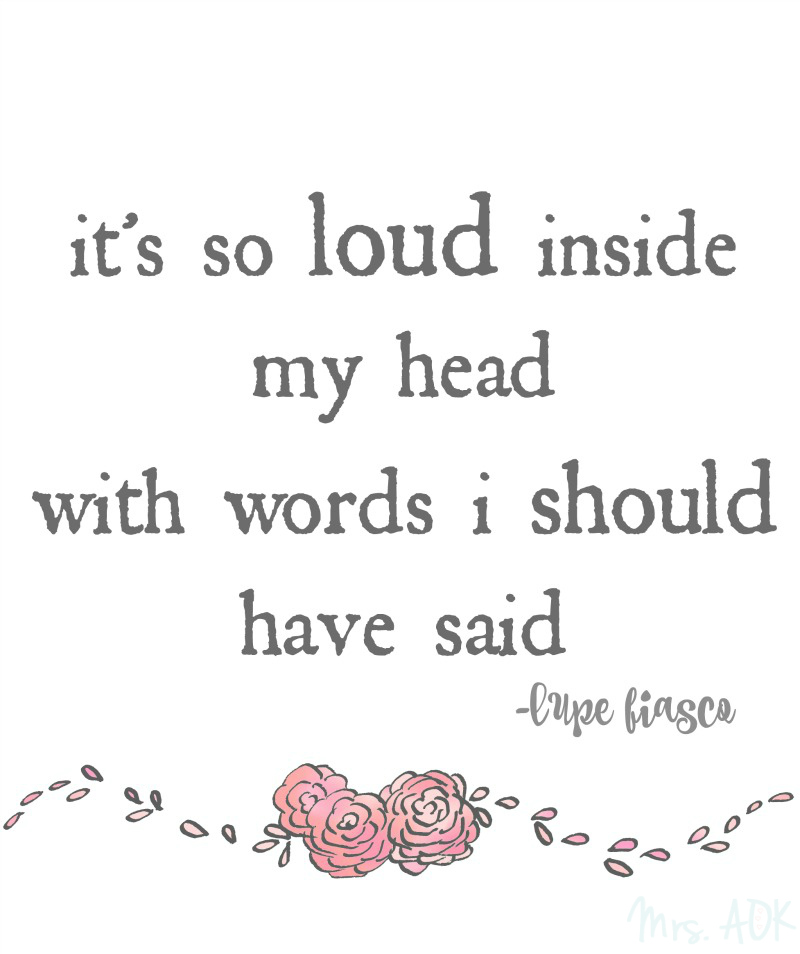It's so loud inside my head with words I should have said Thoughts Mrs. AOK, A Work In Progress