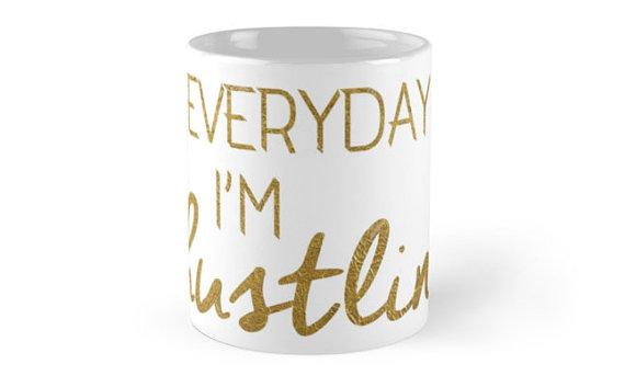 Everyday I'm Hustling Mug| Blogger Gift Guide