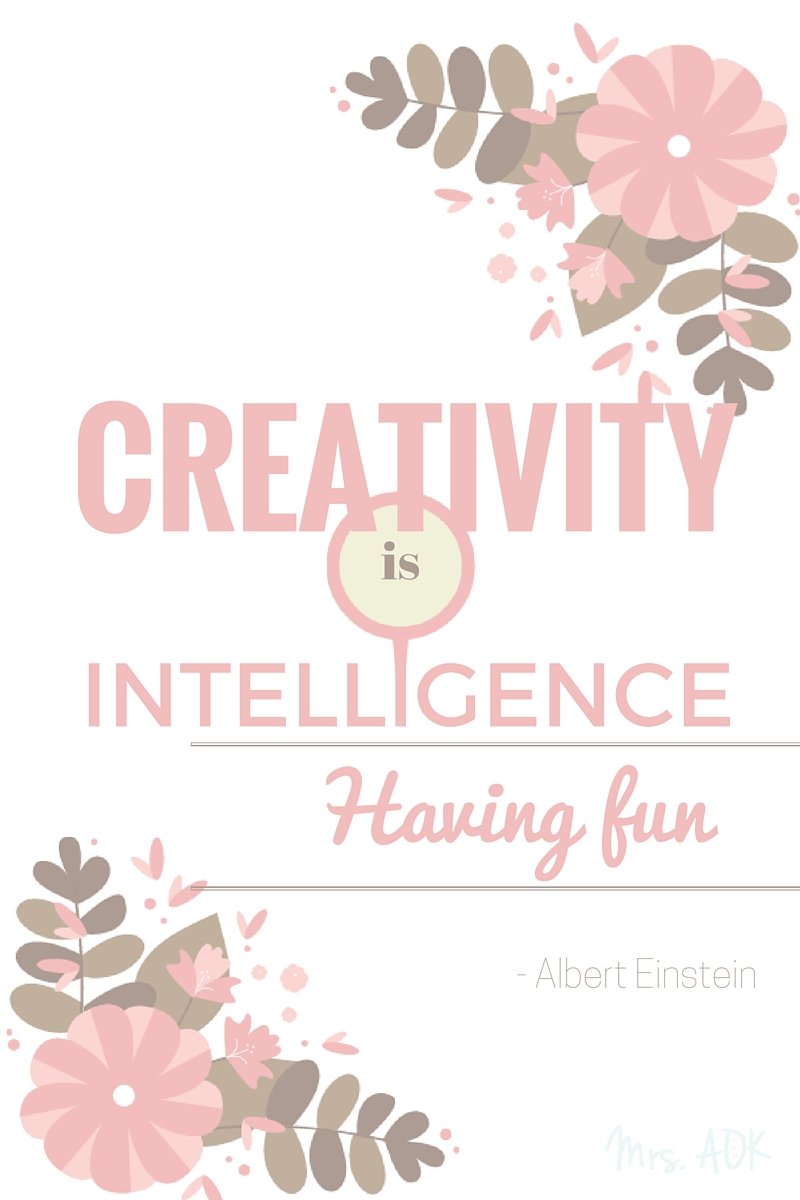 Creativity is intelligence having fun| Albert Einstein| Quote| Mrs. AOK, A Work In Progress