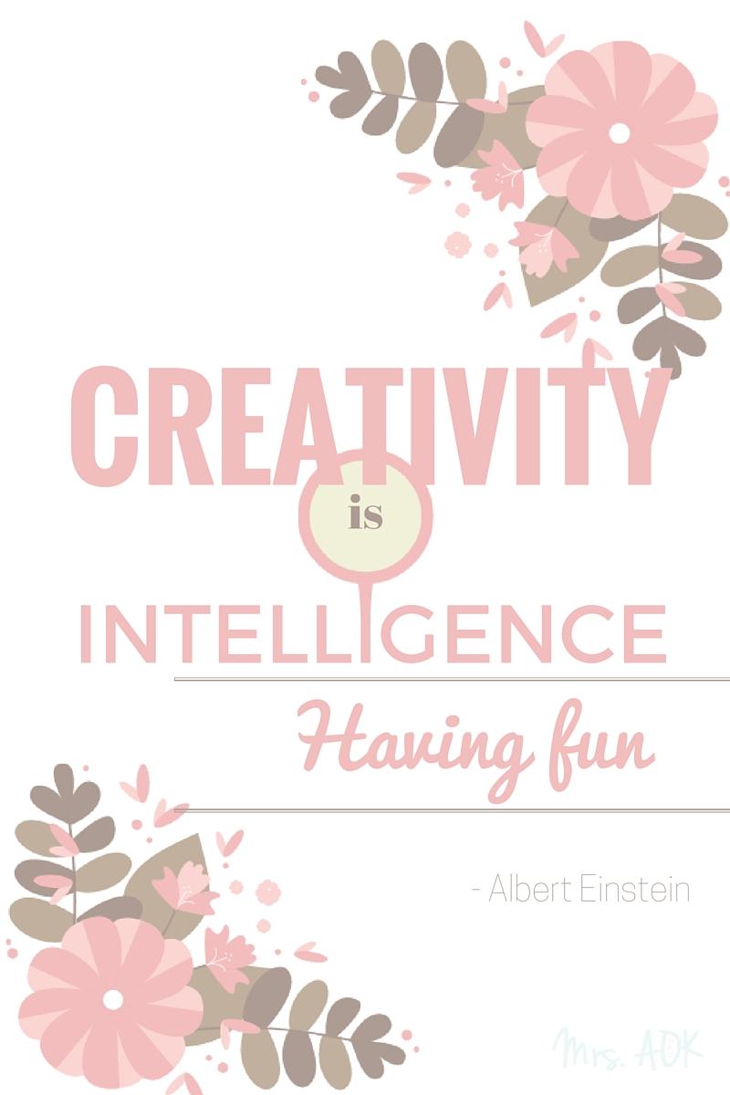 Creativity is intelligence having fun| Albert Einstein| Quote| Mrs. AOK, A Work In Progress