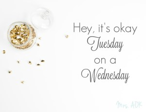Hey, It's Okay Tuesday on a Wednesday| Mrs. AOK, A Work In Progress