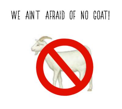 we-aint-afraid-of-no-goat
