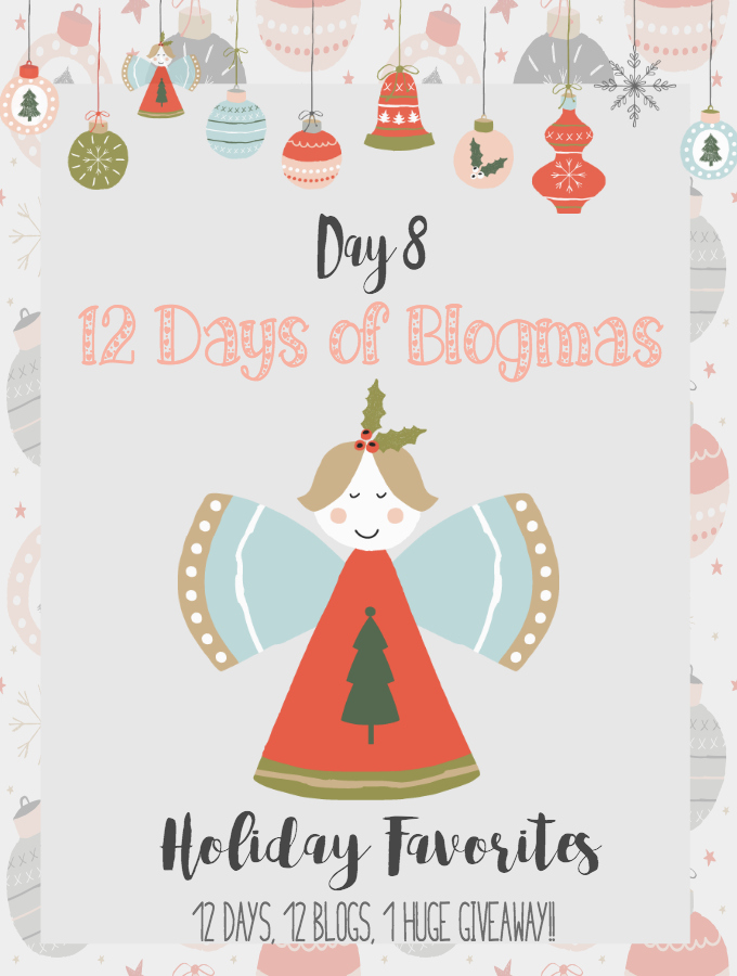 Merry Blogmas! Day 8 Holiday Favorites {12 Days, 12 Blogs + 1 Huge Giveaway}