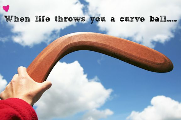 when life throws you a curve ball