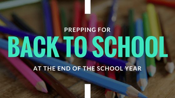 How to Prep for Back to School at the End of the Year