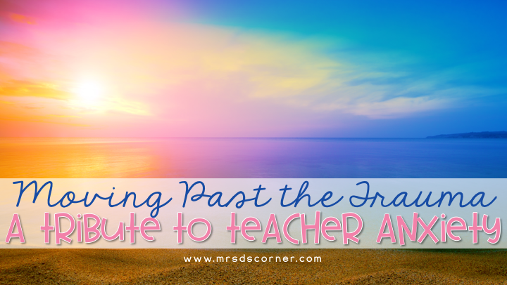 Moving Past the Trauma and Back to You – A Tribute to Teacher Anxiety