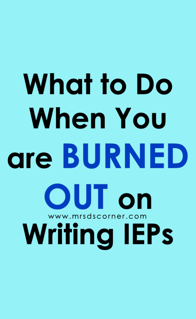 IEP Writing Burn out | What to do when you're burned out on writing ieps. Learn more at Mrs. D's Corner.