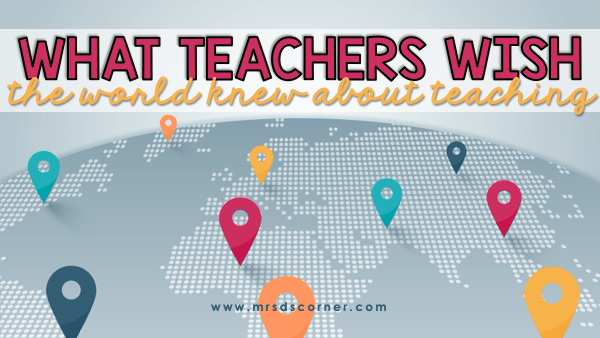 What teachers wish the world knew about teaching blog post header