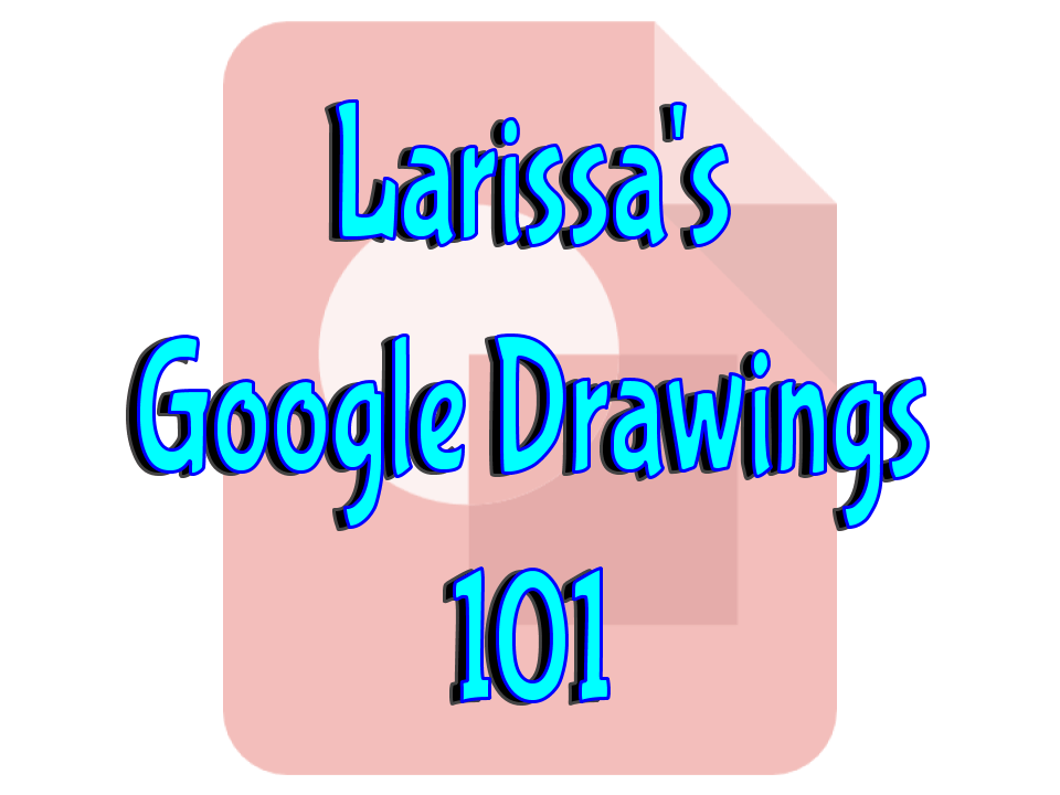 Larissau0027s Google Drawings 101 | Mrs. Geek Chic