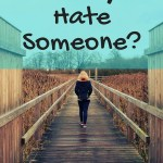 Is it Okay to Hate Someone?