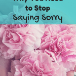 Why You Need to Stop Saying Sorry