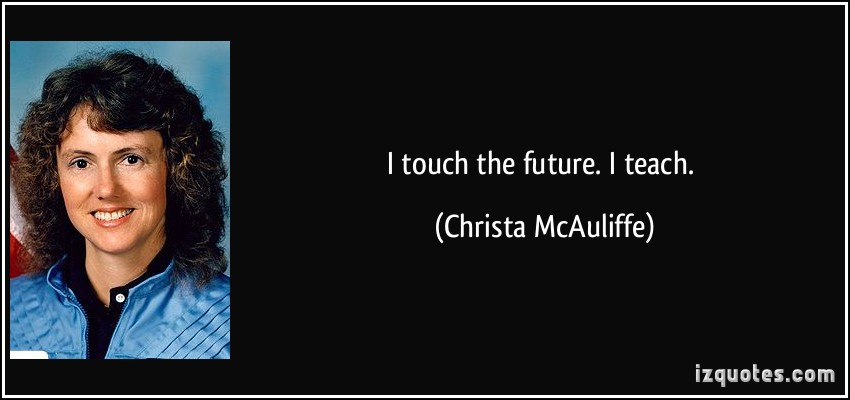 I touch the future- I teach