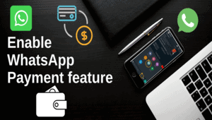 How to enable whatsapp payment feature