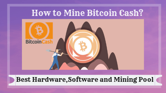 How to Mine Bitcoin Cash :Best Hardware, Software,Mining Pool