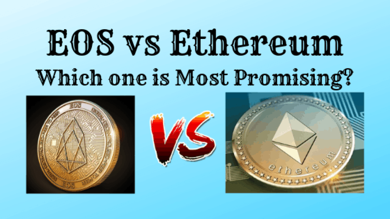 EOS vs Ethereum : Which one is more Promising for Future
