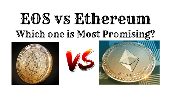 EOS vs Ethereum : Which one is more Promising for Future Investment?