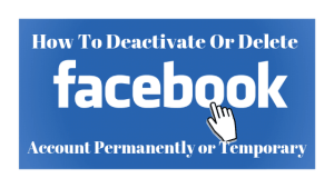How To Deactivate Or Delete facebook account temporarily or permanent