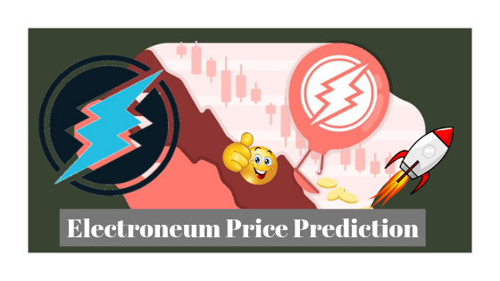 Electroneum Price Prediction :ETN Price In 2019,2020, 2021,2025