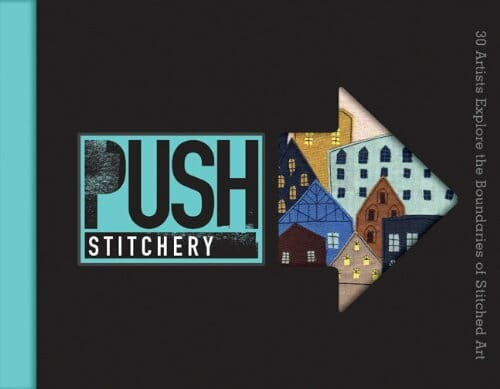 The Cutting (& Stitching) Edge – Introducing PUSH: Stitchery!