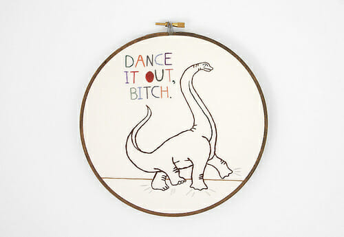Dance It Out, Bitch Dinosaur Embroidery Hoop Art