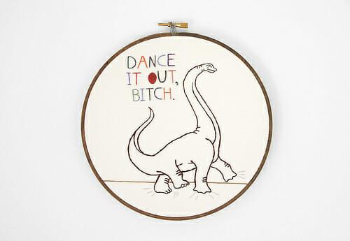 Dance It Out, Bitch Dinosaur Embroidery Hoop Art