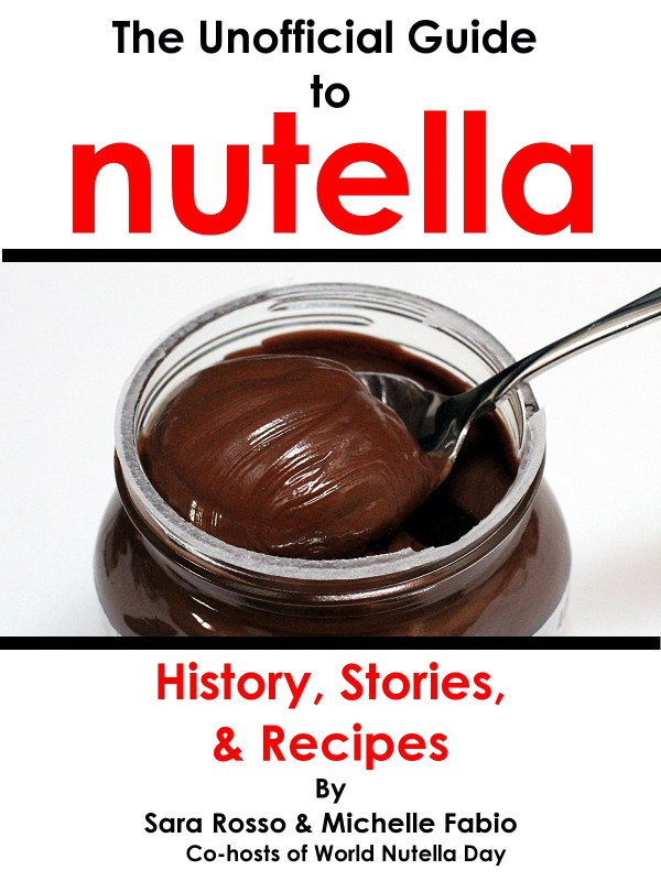 The Unofficial Guide to Nutella by Sara Rosso and Michelle Fabio