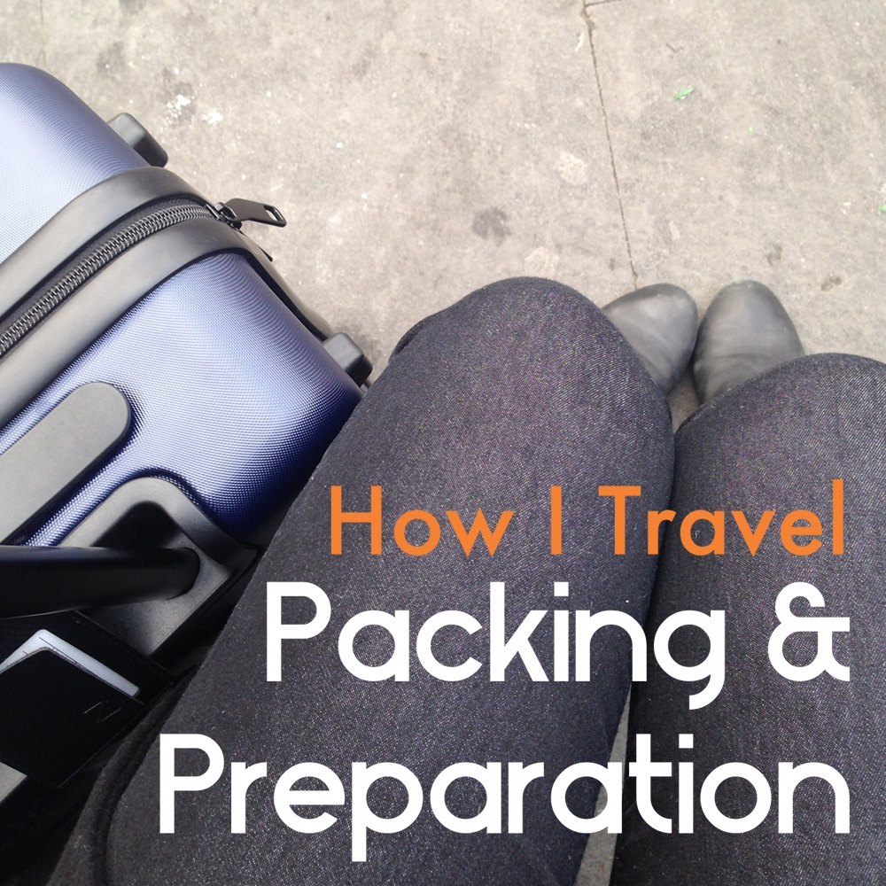 How I Travel: Packing List and Preparation Tips