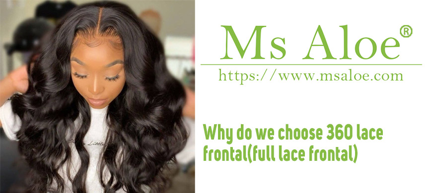 Why do we choose 360 lace frontal(full lace frontal)