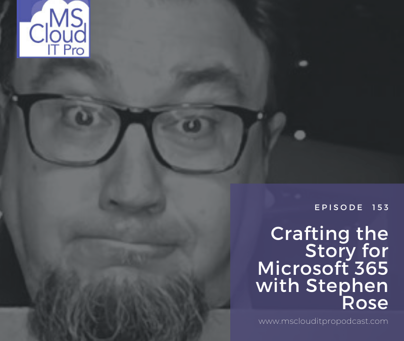 Episode 153 – Crafting the Story for Microsoft 365 with Stephen Rose