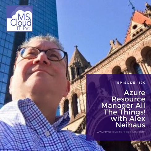 Episode 170 – Azure Resource Manager All The Things!