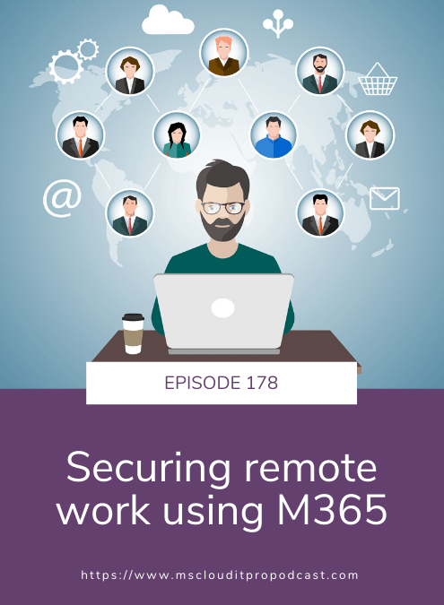 Episode 178 – Securing remote work using M365