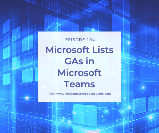 Episode 194 - Microsoft Lists GAs in Microsoft Teams