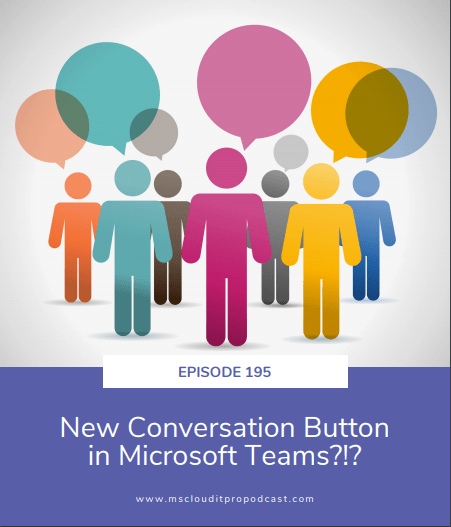 Episode 195 – New Conversation Button in Microsoft Teams?!?