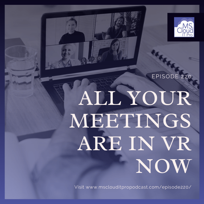 Episode 220 – All Your Meetings Are In VR Now
